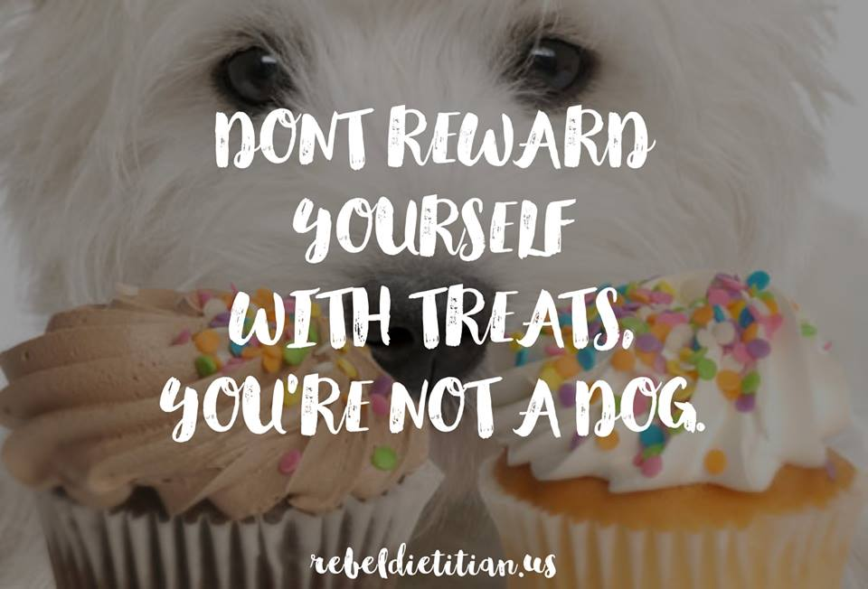 Youre Not A Dog Dont Reward Yourself With Food