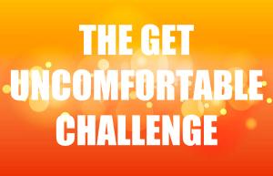 Get Uncomfortable Challenge